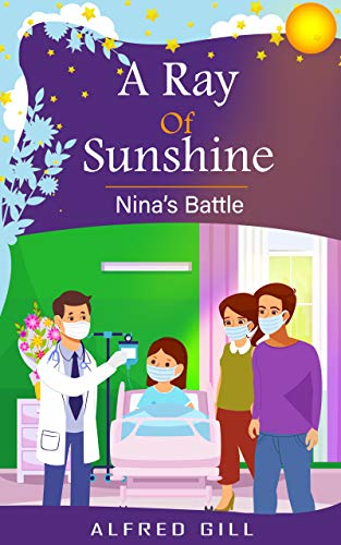 A Ray of Sunshine: Nina's Battle by Gill, Alfred