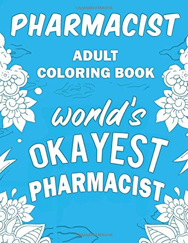 Pharmacist Adult Coloring Book: A Snarky, Humorous & Relatable Adult Coloring Book For Pharmacists