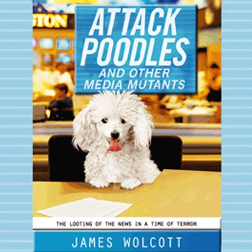 Attack Poodles and Other Media Mutants audiobook cover art