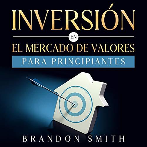 Inversión en el Mercado de Valores Para Principiantes [Investment in the Stock Market for Beginners] Audiobook By Brandon Smith cover art