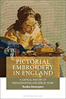 Pictorial Embroidery in England: A Critical History of Needlepainting and Berlin Work