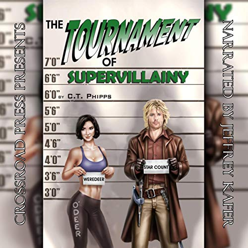 The Tournament of Supervillainy     The Supervillainy Saga, Book 5              By:                                                                                                                                 C.T. Phipps                               Narrated by:                                                                                                                                 Jeffrey Kafer                      Length: 7 hrs and 20 mins     481 ratings     Overall 4.6