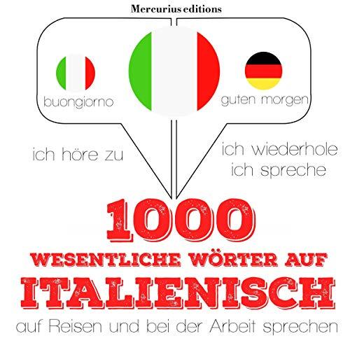 1000 wichtige Wörter auf Italienisch für die Reise und die Arbeit audiobook cover art