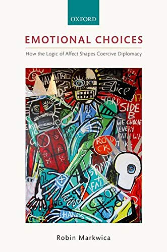 Emotional Choices: How the Logic of Affect Shapes Coercive Diplomacy