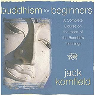 Buddhism for Beginners [Jack Kornfield]                   Written by:                                                                                                                                 Jack Kornfield                               Narrated by:                                                                                                                                 Jack Kornfield                      Length: 9 hrs     20 ratings     Overall 5.0