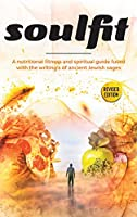 Soulfit: A nutritional fitness and spiritual guide fused with the writing's of ancient Jewish sages