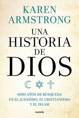 Una historia de Dios: 4000 años de búsqueda en el judaísmo, el cristianismo y el islam (Contextos)