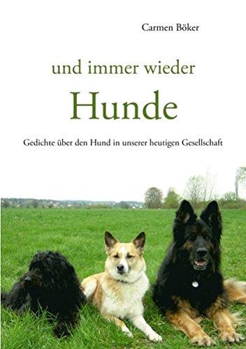 und immer wieder Hunde: Gedichte über den Hund in unserer heutigen Gesellschaft