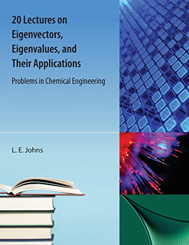20 Lectures on Eigenvectors, Eigenvalues, and Their Applications: Problems in Chemical Engineering