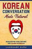 Korean Conversation Made Natural: Engaging Dialogues to Learn Korean (English Edition)