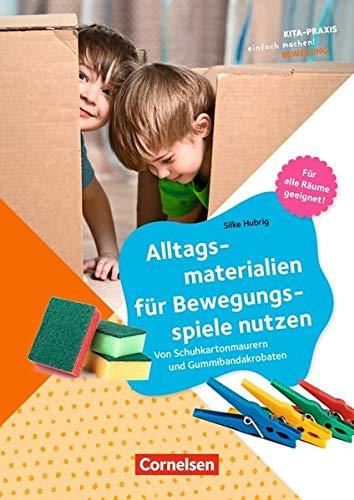Kita-Praxis - einfach machen! - Bewegung: Alltagsmaterialien für Bewegungsspiele nutzen: Von Schuhkartonmaurern und Gummibandakrobaten. Buch