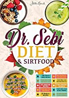Dr. Sebi Diet & Sirtfood: You'll Discover 300+ Delicious Recipes and Diet Plans for Cure All Diseases, Burn Fat, and Detox Your Body.