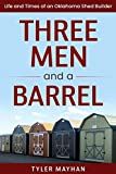 Three Men and a Barrel: Life and Times of an Oklahoma Shed Builder