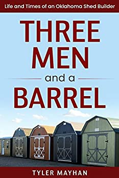 Three Men and a Barrel  Life and Times of an Oklahoma Shed Builder