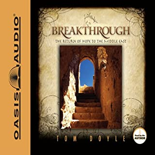 Breakthrough     The Return of Hope to the Middle East              By:                                                                                                                                 Tom Doyle                               Narrated by:                                                                                                                                 Tom Doyle                      Length: 5 hrs and 30 mins     1 rating     Overall 5.0