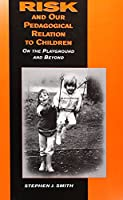 Risk and Our Pedagogical Relation to Children: On the Playground and Beyond (Suny Series, Early Childhood Education)