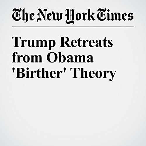 Trump Retreats from Obama 'Birther' Theory cover art