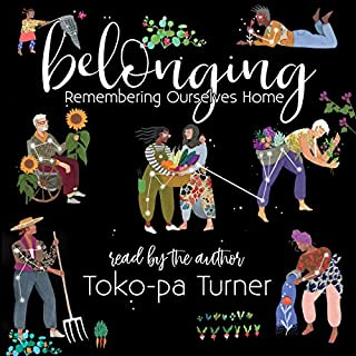 Belonging: Remembering Ourselves Home                   By:                                                                                                                                 Toko-pa Turner                               Narrated by:                                                                                                                                 Toko-pa Turner                      Length: 11 hrs and 9 mins     21 ratings     Overall 4.7
