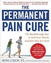 The Permanent Pain Cure: The Breakthrough Way to Heal Your Muscle and Joint Pain for Good (PB) by Chew, Ming, Golden, Stephanie Reprint Edition (2009)