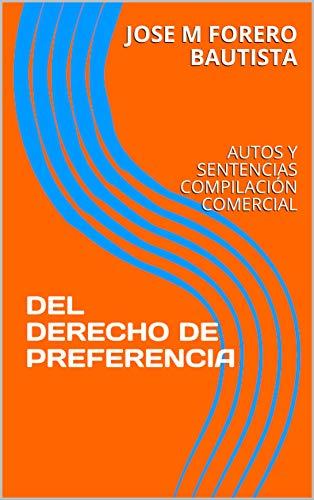 DEL DERECHO DE PREFERENCIA: AUTOS Y SENTENCIAS COMPILACIÓN COMERCIAL (BIBLIOTECA JURIDICA)