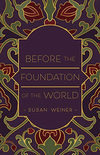 Before the Foundation of the World by [Susan Weiner]