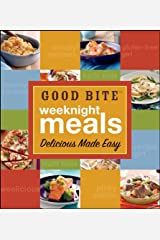 Good Bite Weeknight Meals: Delicious Made Easy Kindle Edition
