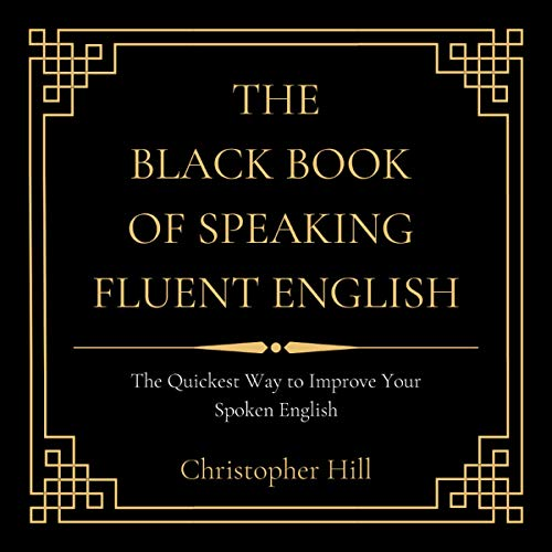 The Black Book of Speaking Fluent English Audiobook By Christopher Hill cover art