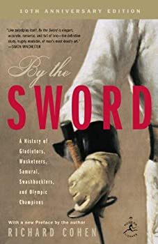 By the Sword  A History of Gladiators Musketeers Samurai Swashbucklers and Olympic Champions  Modern Library Paperbacks