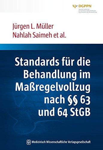 Standards für die Behandlung im Maßregelvollzug nach §§ 63 und 64 StGB: Interdisziplinäre Task-Force der DGPPN