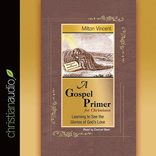 A Gospel Primer     Learning to See the Glories of God's Love              By:                                                                                                                                 Milton Vincent                               Narrated by:                                                                                                                                 Conrad Bear                      Length: 2 hrs and 7 mins     75 ratings     Overall 4.8
