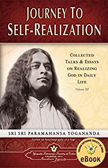 Journey to Self-realization: Collected Talks & Essays on Realizing God in Daily Life, Volume III by [Paramahansa Yogananda]