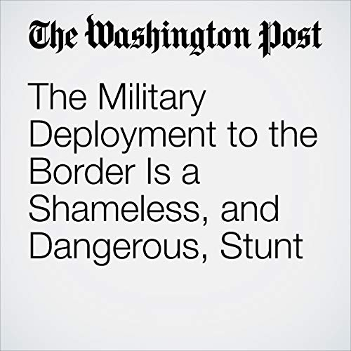 The Military Deployment to the Border Is a Shameless, and Dangerous, Stunt audiobook cover art
