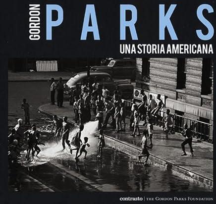 Gordon Parks. Una storia americana. Catalogo della mostra (Milano, 25 aprile-23 giugno 2013). Ediz. illustrata