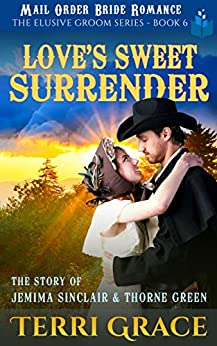 Love's Sweet Surrender: The Story of Jemima Sinclair and Thorne Green (The Elusive Groom Book 6) by [Terri Grace]