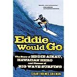 Eddie Would Go: The Story of Eddie Aikau, Hawaiian Hero and Pioneer of Big Wave Surfing (English Edition)