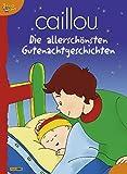 Caillou Gutenachtgeschichten: Meine allerschönsten Gutenacht-Geschichten