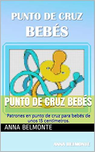 PUNTO DE CRUZ BEBÉS: Patrones en punto de cruz para bebés de unos 15 centímetros.