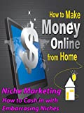 Make Money Online - Niche Marketing How to Cash In With Embarrassing Niches