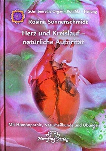 Herz und Kreislauf - natürliche Autorität: Band 6: Schriftenreihe Organ - Konflikt - Heilung Mit Homöopathie, Naturheilkunde und Übungen