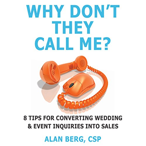 Why Don't They Call Me? 8 Tips for Converting Wedding & Event Inquiries to Sales Audiobook By Alan Berg CSP cover art