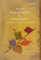From Hagiographies to Biographies: Ramanuja in Tradition and History