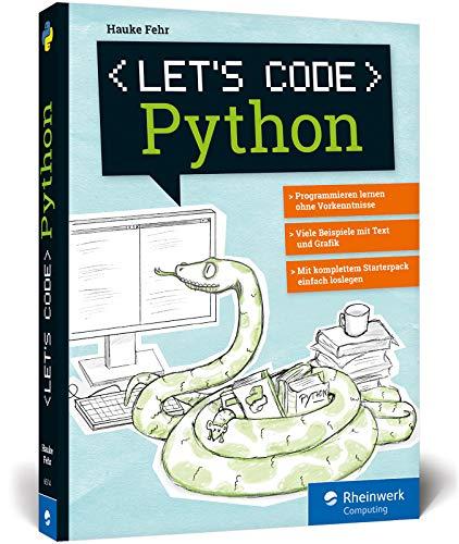 Let's code Python: Programmieren lernen mit Python ohne Vorkenntnisse. Ideal für Kinder und Jugendliche: Programmieren lernen mit Python ohne Vorkenntnisse. Ideal fr Kinder und Jugendliche