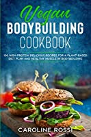 Vegan Bodybuilding Cookbook: 50 high-protein delicious recipes for a plant-based diet plan and healthy muscle in bodybuilding