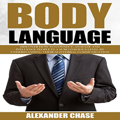 Body Language     Discover How to Connect, Analyze and Influence People in a Subconscious Level by Understanding Their Nonverbal Communication              By:                                                                                                                                 Alexander Chase                               Narrated by:                                                                                                                                 Timothy B Phillips                      Length: 55 mins     8 ratings     Overall 3.4