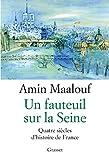 Un fauteuil sur la Seine - Quatre siecles d'histoire de France (French Edition)
