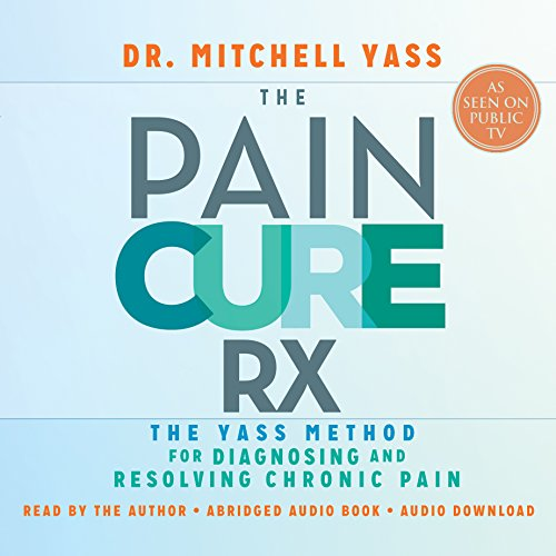 The Pain Cure Rx     The Yass Method for Diagnosing and Resolving Chronic Pain              By:                                                                                                                                 Dr. Mitchell Yass                               Narrated by:                                                                                                                                 Dr. Mitchell Yass                      Length: 9 hrs and 31 mins     6 ratings     Overall 4.0