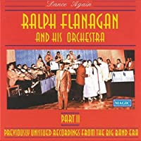 Dance Again Part II: Previously Unissued Recordings From The Big Band Era by Ralph Flanagan and His Orchestra (1996-04-02)