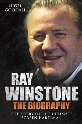 Ray Winstone: The Biography. The Story of the Ultimate Screen Hard Man. (English Edition)