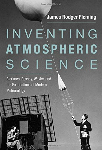 Inventing Atmospheric Science: Bjerknes, Rossby, Wexler, and the Foundations of Modern Meteorology (Mit Press)