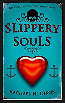 Slippery Souls (Contemporary Fantasy) (The Reluctant Vampire Trilogy Book 1) by [Rachael H. Dixon]